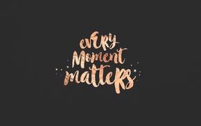Картинка стиль, блестки, черный фон, фраза, вдохновение, мотивация, moment, every, важен каждый момент, matters